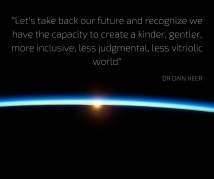 -Let's take back our future and recognize we have the capacity to create a kinder, gentler, more inclusive, less judgmental, less vitriolic world-