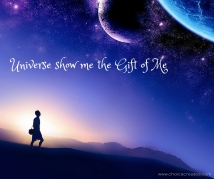 Universe show me the Gift of Me
