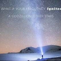 What if your frequenzy ignited a godzillion othe stars